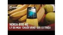 """Nokia 8110 4G: Lý do mua """"chuối"""" vàng giá 1,5 triệu"""