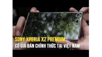 Trên tay Xperia XZ Premium - Siêu phẩm cao cấp nhất của Sony trong năm 2017