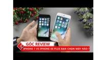 GÓC REVIEW   iPhone 7 và iPhone 6s Plus: Đâu là lựa chọn của bạn ?