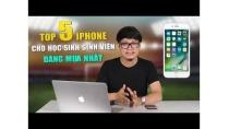 Top 5 điện thoại iPhone đáng mua nhất cho học sinh sinh viên