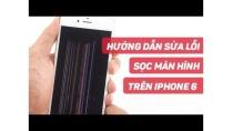Hướng dẫn sửa lỗi SỌC MÀN HÌNH trên iPhone 6   Điện Thoại Vui