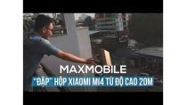 """""""ĐẬP"""" hộp Xiaomi Mi4 chính hãng FPT từ độ cao 20m"""