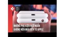 Những phụ kiện ngớ ngẩn không nên mua đến dành cho sản phẩm của Apple
