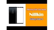 Hướng dẫn dán kính cường lực Nillkin 9H cho Galaxy Note 9 đơn giản nhất