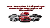 Thu mua xe Ô Tô Cũ giá cao nhất thị trường TPHCM