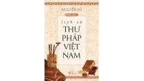 Lịch sử thư pháp Việt Nam': Hồn chữ, hồn người và hồn nước - Sách ...