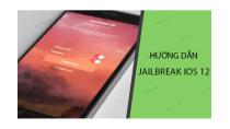 Hướng dẫn jailbreak iOS 12 cho iPhone, iPad