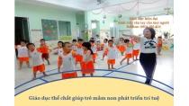 Áp dụng phương pháp giáo dục thể chất cho trẻ mầm non giúp trí tuệ ...