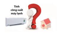 Hướng dẫn cách tính công suất máy lạnh phù hợp với diện tích căn phòng
